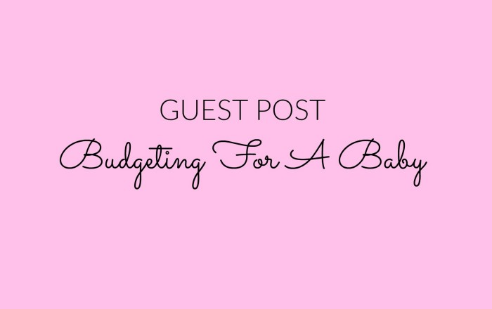 Budgeting For A Baby – Guest Post