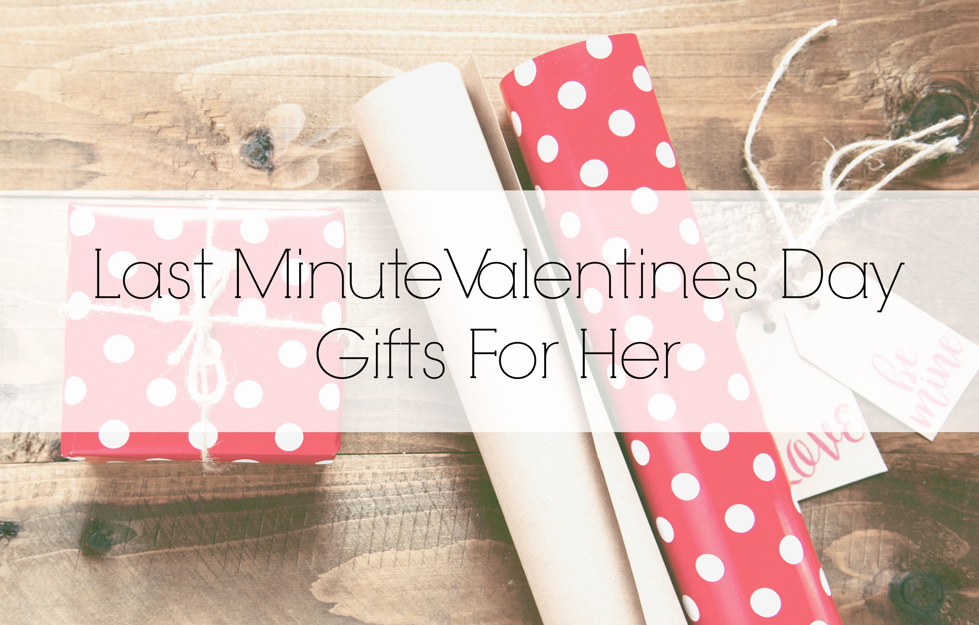 Last Minute Valentines Day Gifts For Her