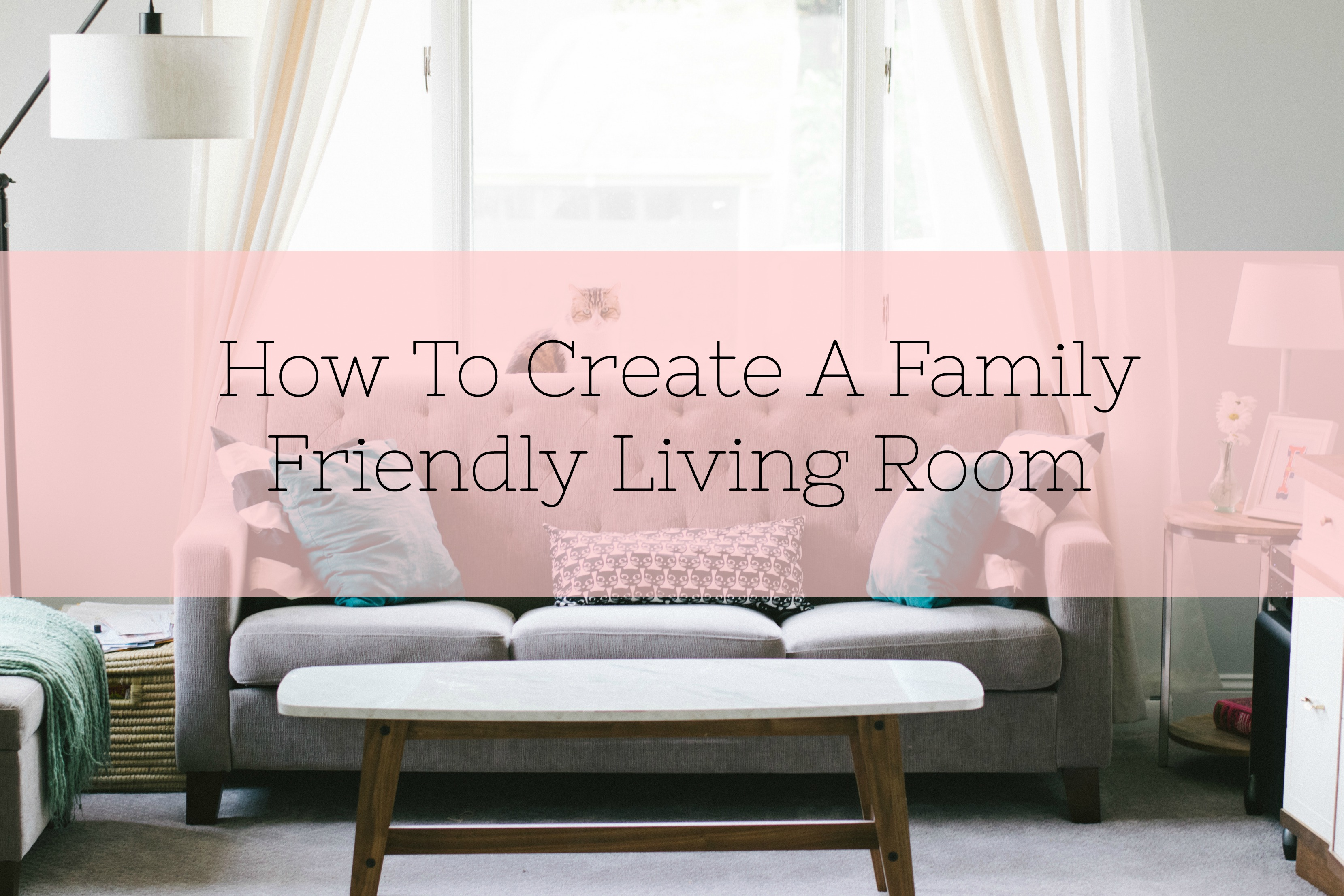 How To Create A Family-Friendly Living Room title