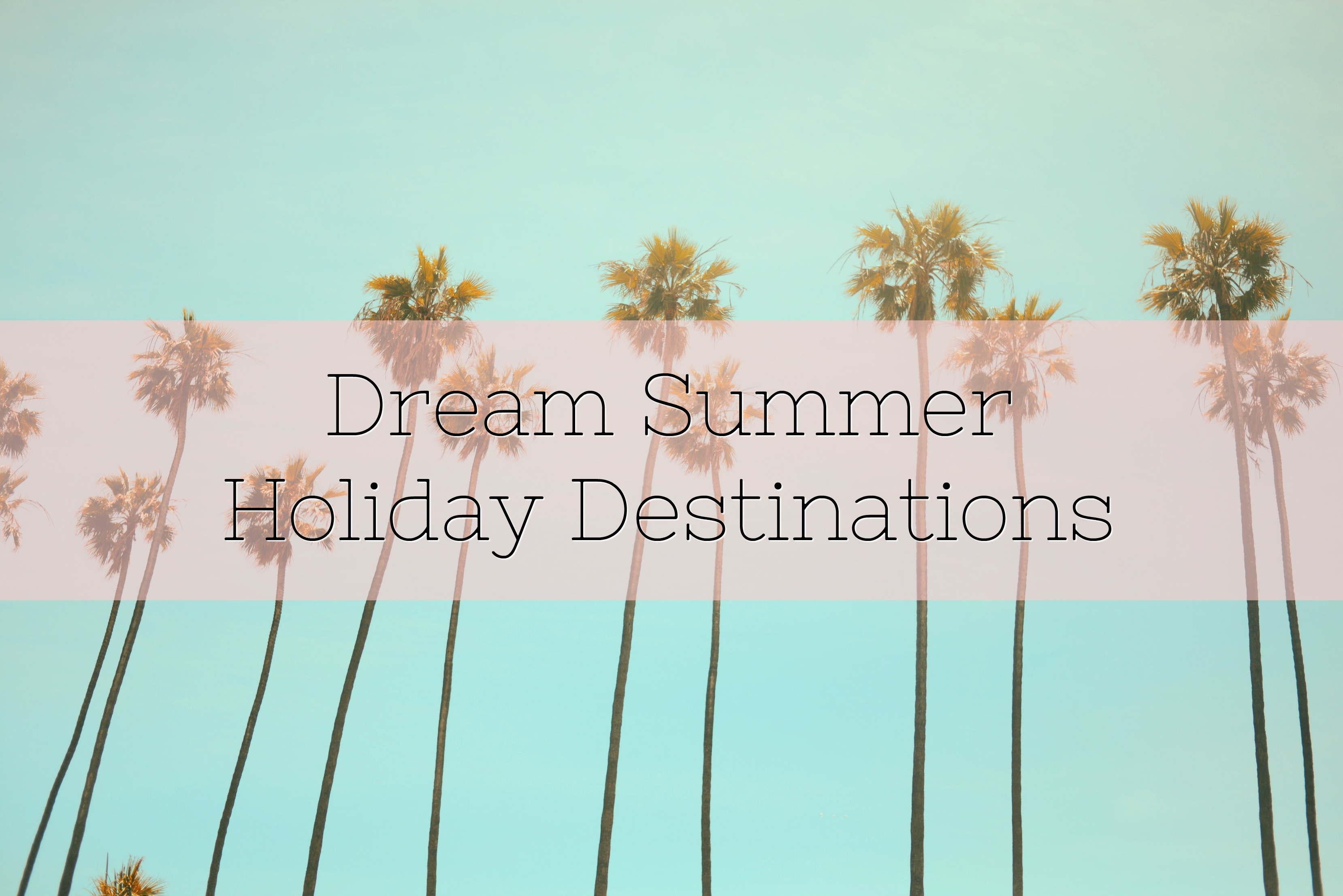 Dream Summer Holiday Destinations title