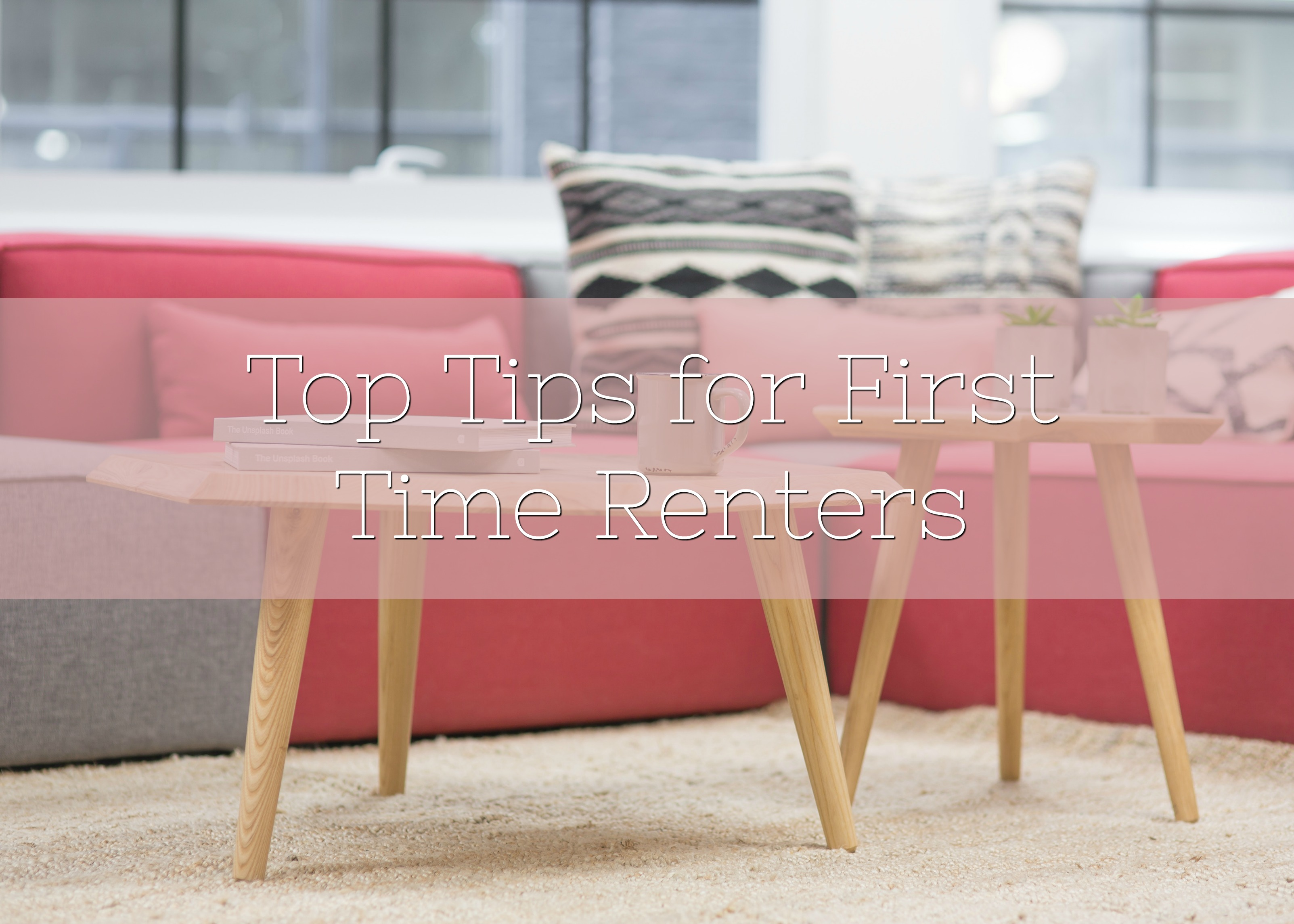 Top Tips for First Time Renters