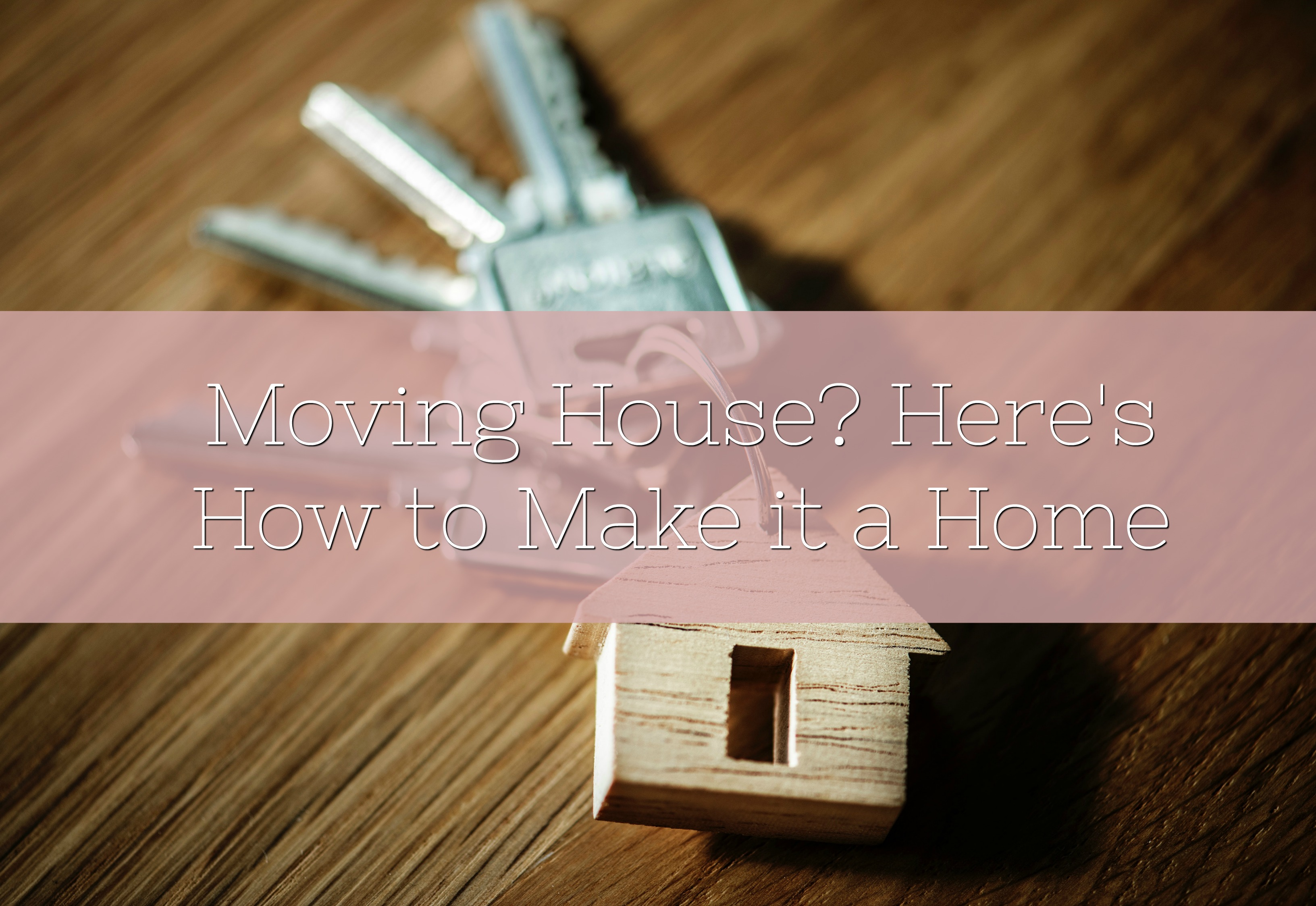 Moving Houses? Here's How to Make it a Home