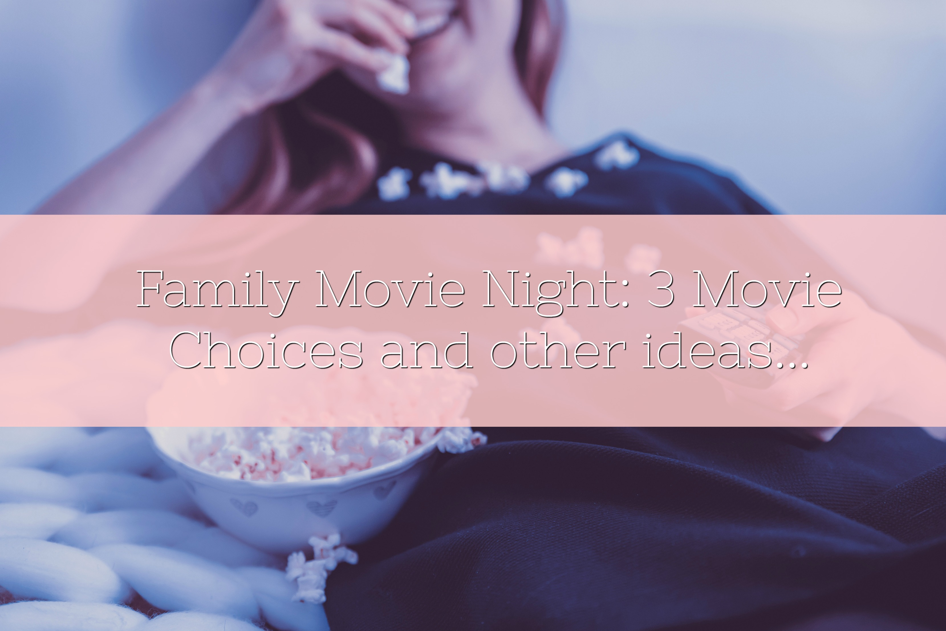 Family Movie Night: 3 Movie Choices and other ideas...