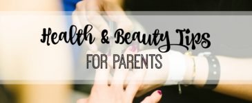 Top Health & Beauty Tips For Parents
