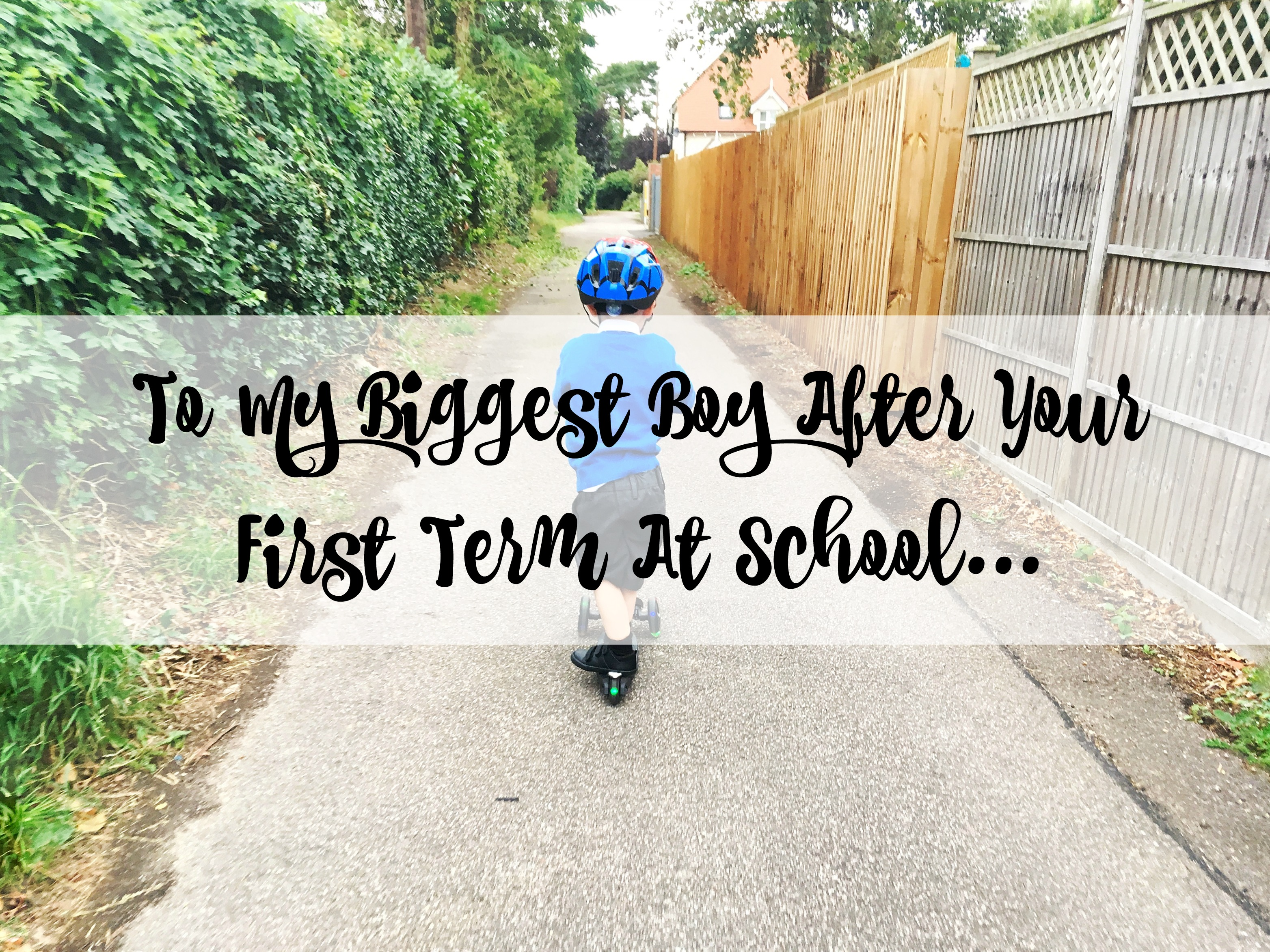 To My Biggest Boy After Your First Term At School...