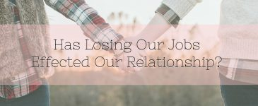 Has Losing Our Jobs Effected Our Relationship?