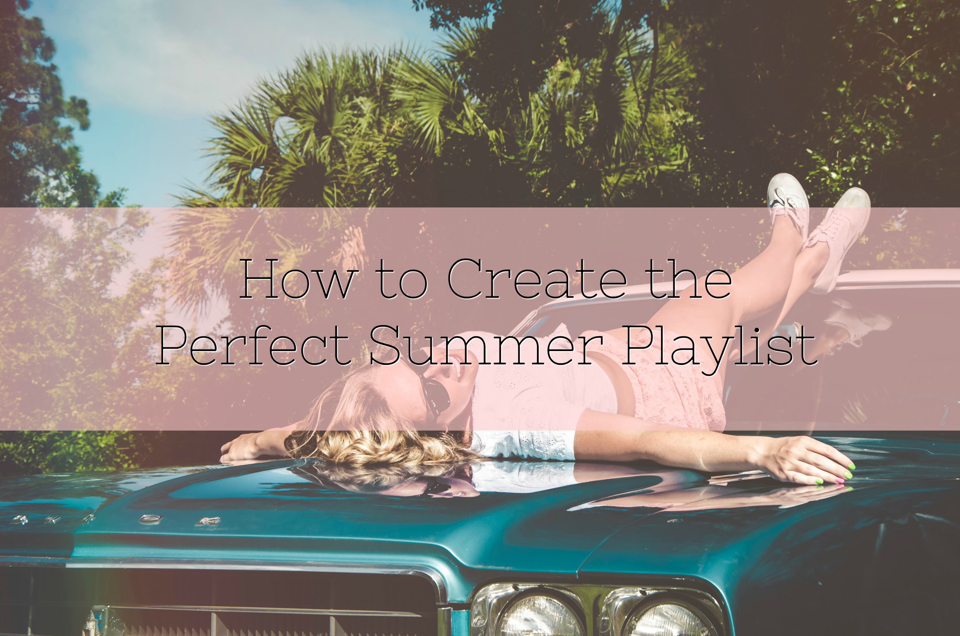 How to Create the Perfect Summer Playlist