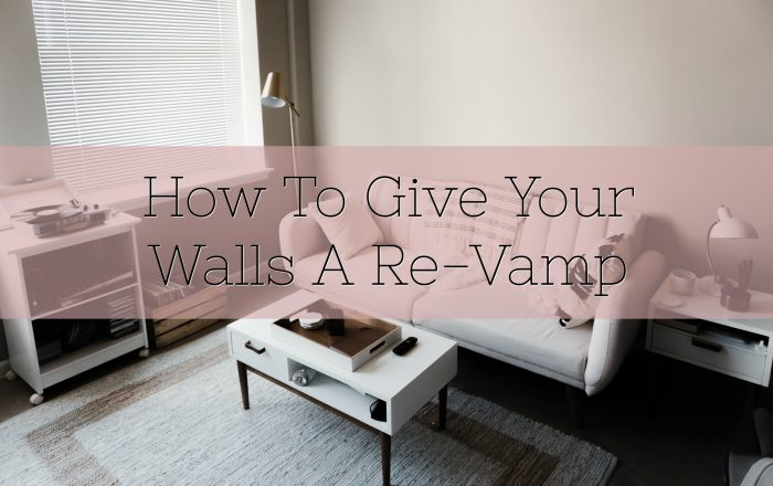 How To Give Your Walls A Re-Vamp