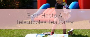 Bear Hosts A Teletubbies Tea Party #TubbyPlaydates