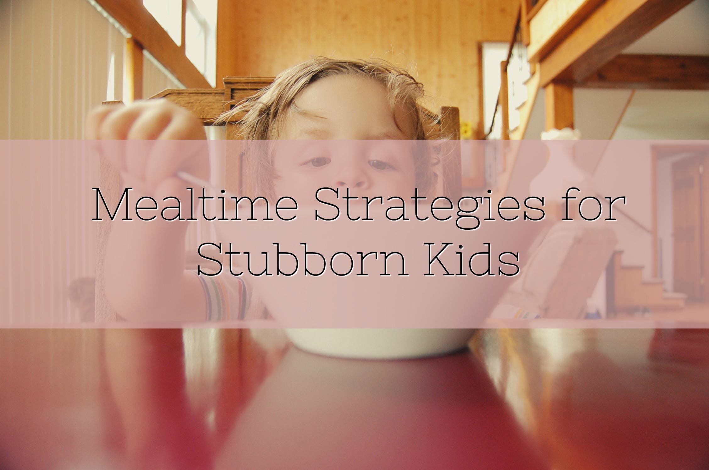 Mealtime Strategies for Stubborn Kids