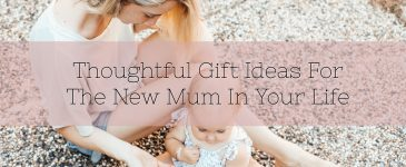 Thoughtful Gift Ideas For The New Mum In Your Life
