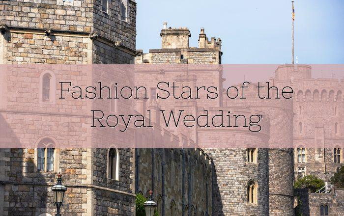 Fashion Stars of the Royal Wedding