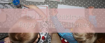 Do Your Children Enjoy Being At Home?