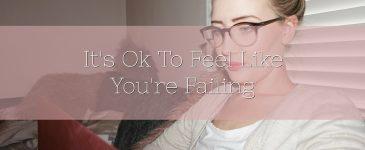 It's Ok To Feel Like You're Failing