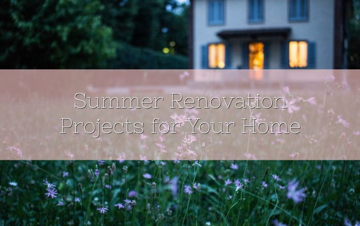 Summer Renovation Projects for Your Home