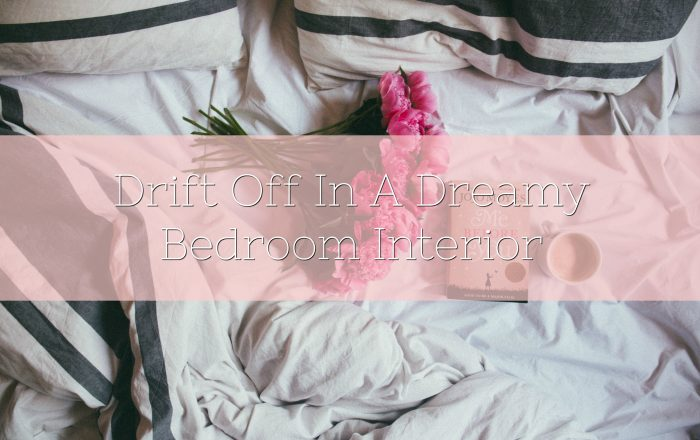 Drift Off In A Dreamy Bedroom Interior, Without Breaking The Bank