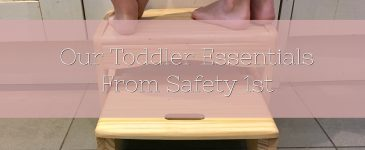 Our Toddler Essentials From Safety 1st