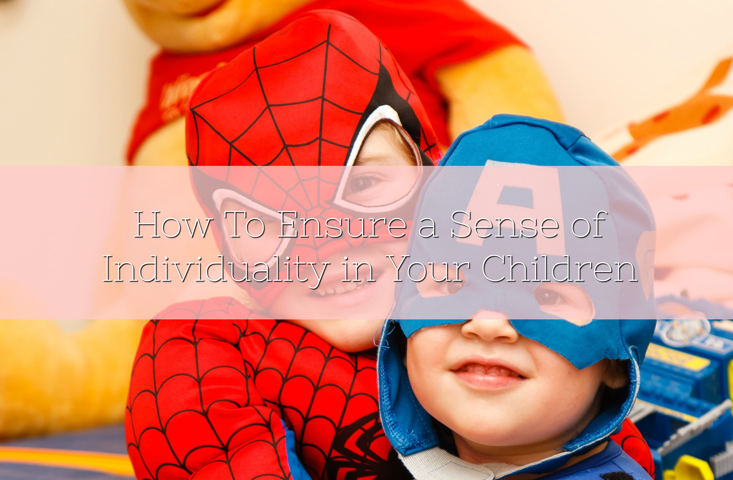 How To Ensure a Sense of Individuality in Your Children