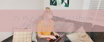 10 Ways That Work At Home Mums Can Stay On Top
