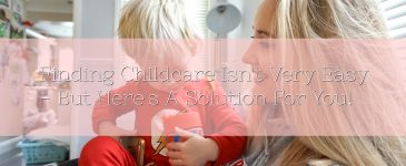 Finding Childcare Isn't Very Easy – But Here's A Solution For You!