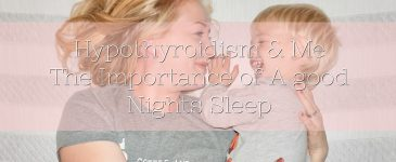 Hypothyroidism & Me – The Importance of A Good Nights Sleep