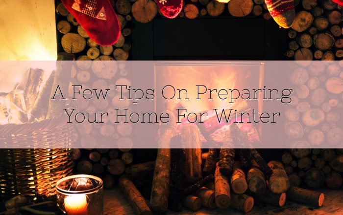 A Few Tips On Preparing Your Home For Winter