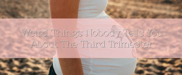 Weird Things Nobody Tells You About The Third Trimester