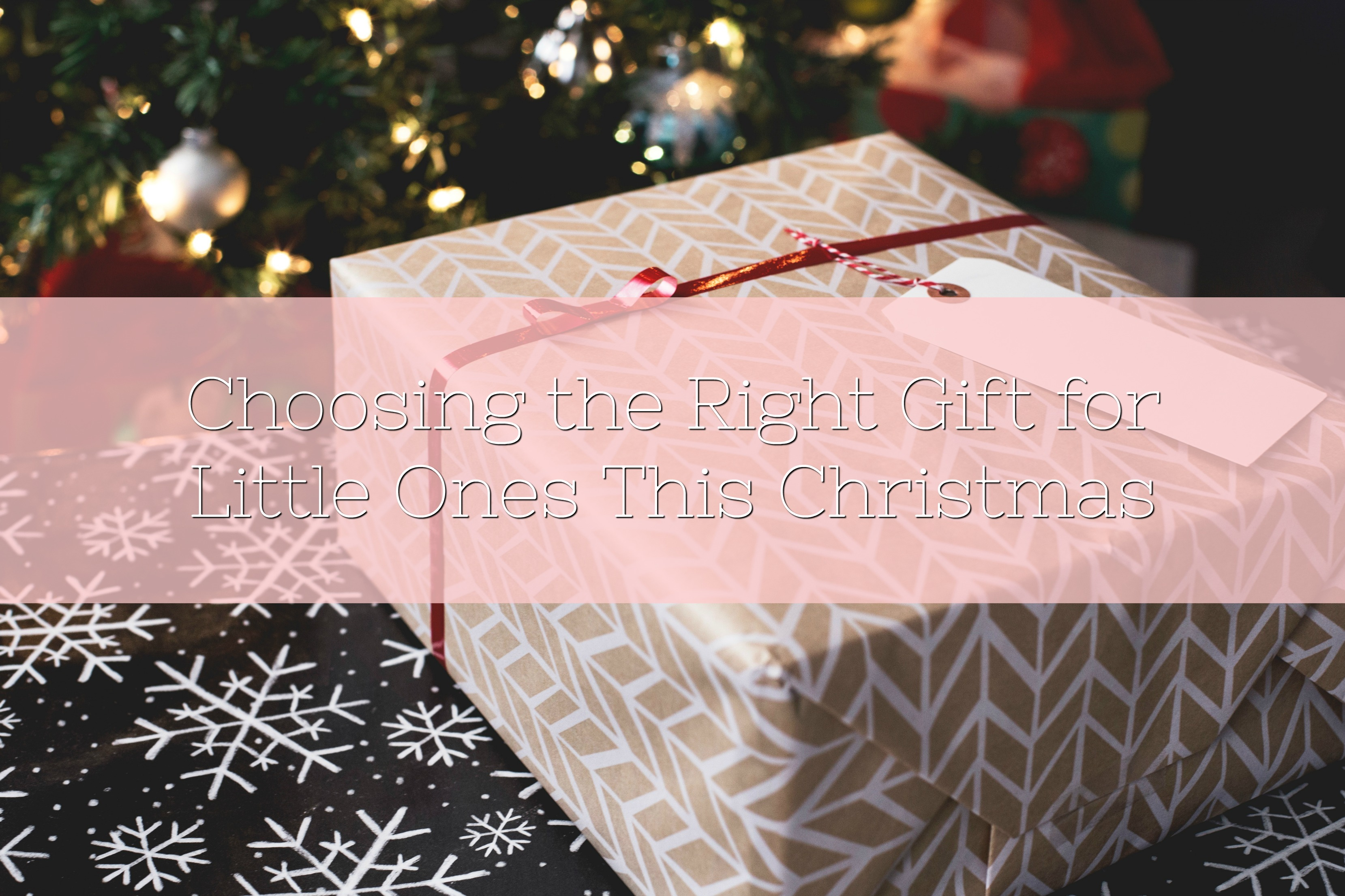 Choosing the Right Gift for Little Ones This Christmas