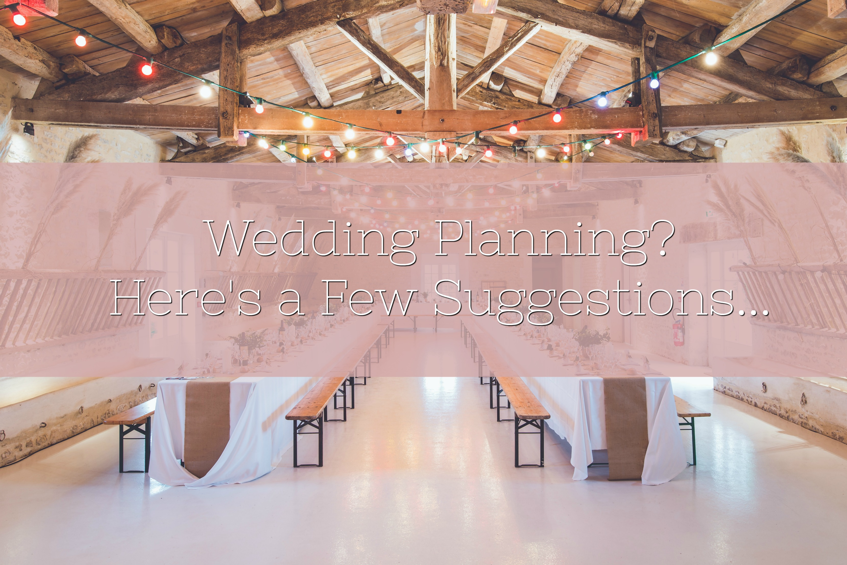 Wedding Planning? Here's a Few Suggestions...