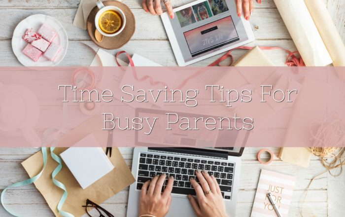 Time Saving Tips For Busy Parents