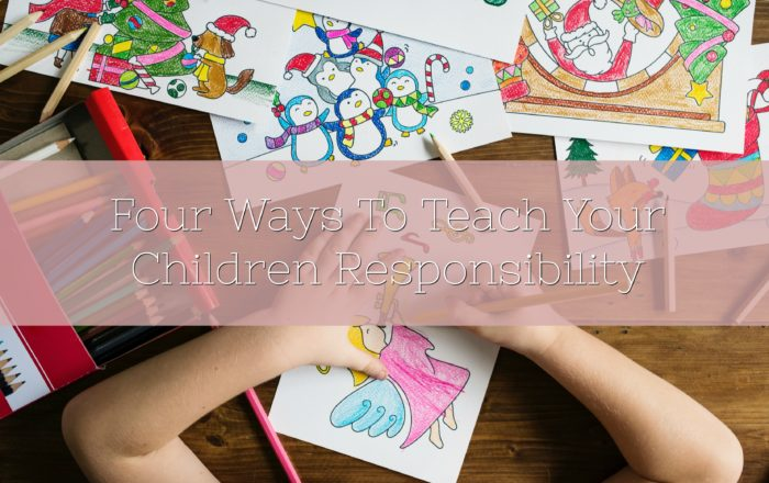 Four Ways To Teach Your Children Responsibility