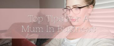 Top Tips For A Mum In Business