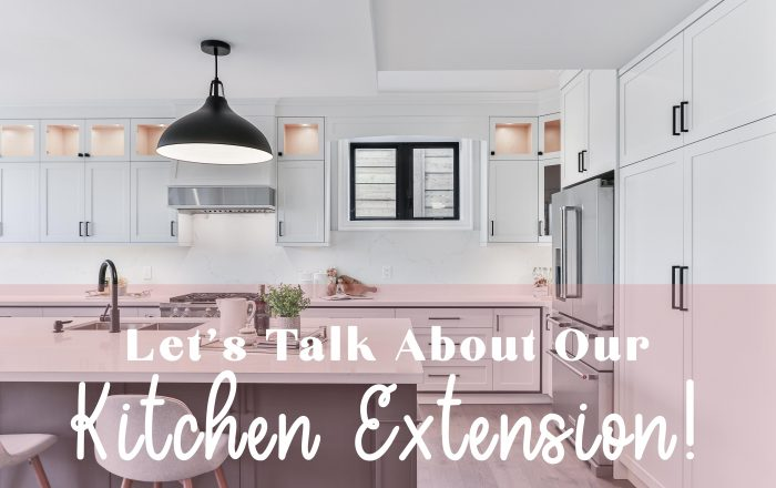 Let's Talk About Our Kitchen Extension!